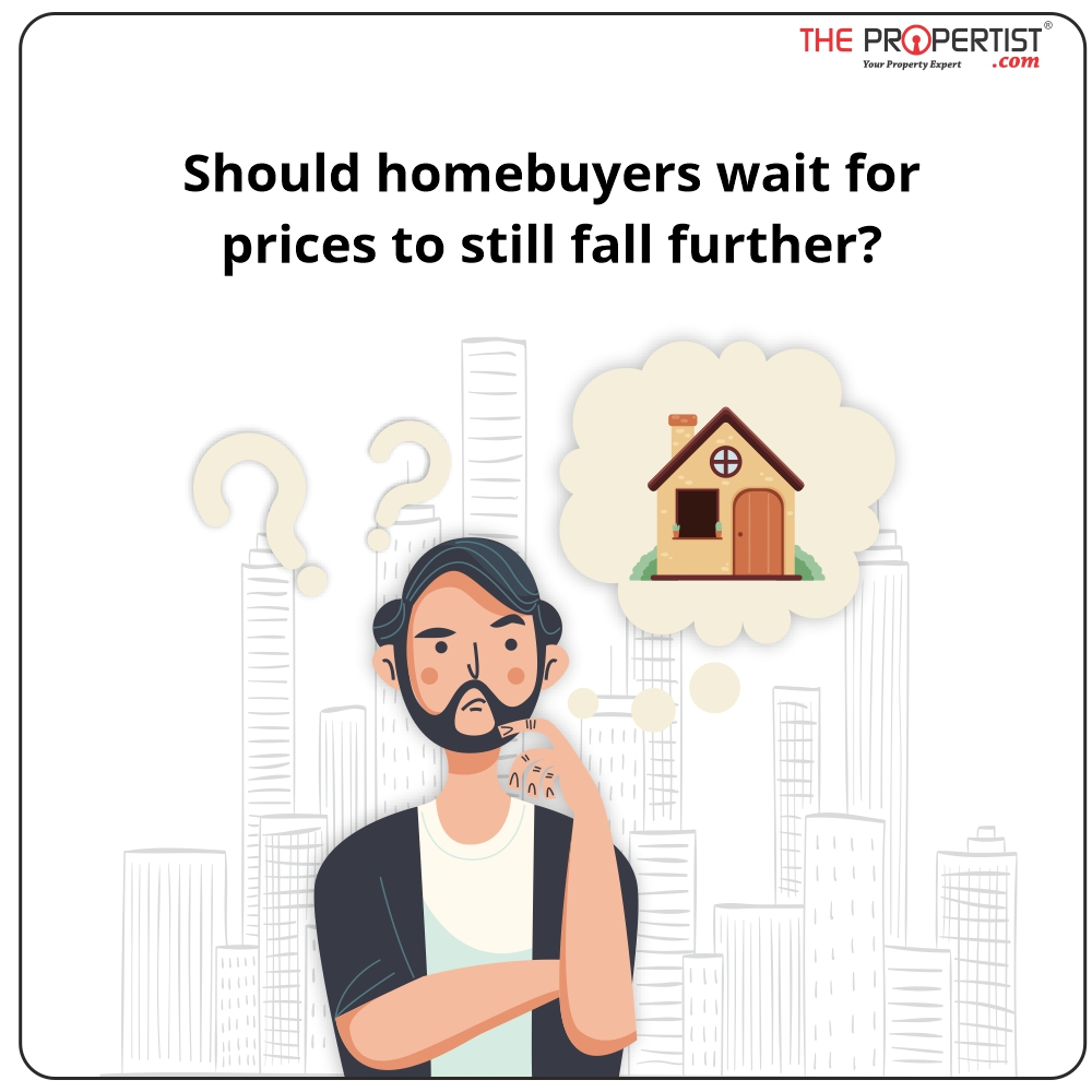 Should homebuyers wait for prices to still fall further